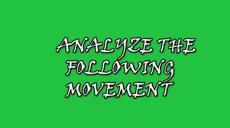 ANALYZE-THE-FOLLOWING-MOVEMENT