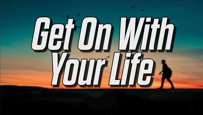 Get On With Your Life