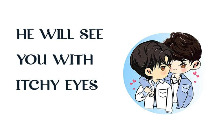 HE-WILL-SEE-YOU-WITH-ITCHY-EYES