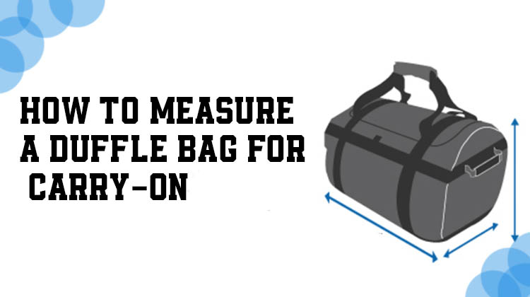 HOW TO MEASURE A DUFFLE BAG FOR CARRY ON