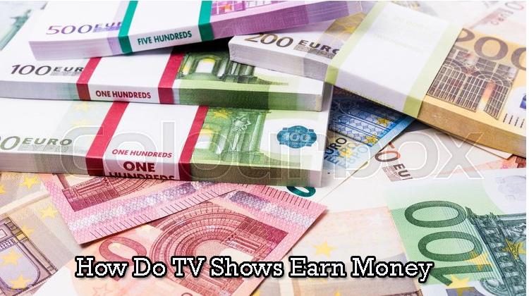 How Do TV Shows Earn Money