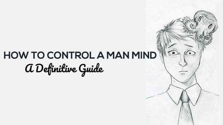 How To Control a Man Mind