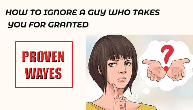 How To Ignore A Guy Who Takes You For Granted [Proven Ways]