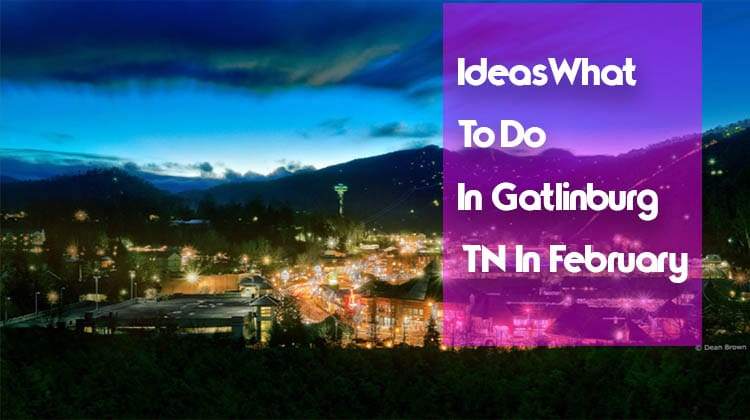 What To Do In Gatlinburg TN In February