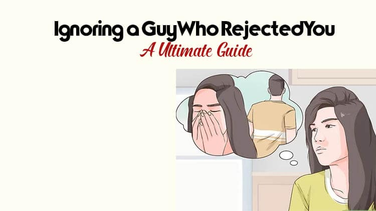 Ignoring a Guy Who Rejected You