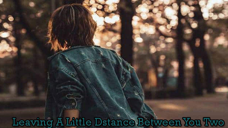 Leaving-A-Little-Dstance-Between-You-Two