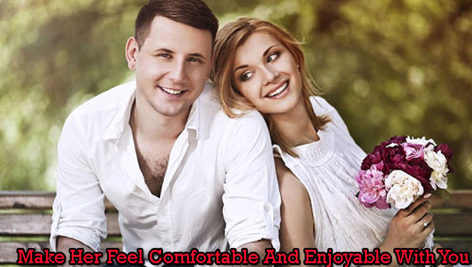 Make-Her-Feel-Comfortable-And-Enjoyable-With-You