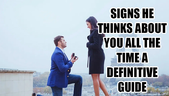 Signs He Thinks About You All The Time A Definitive Guide