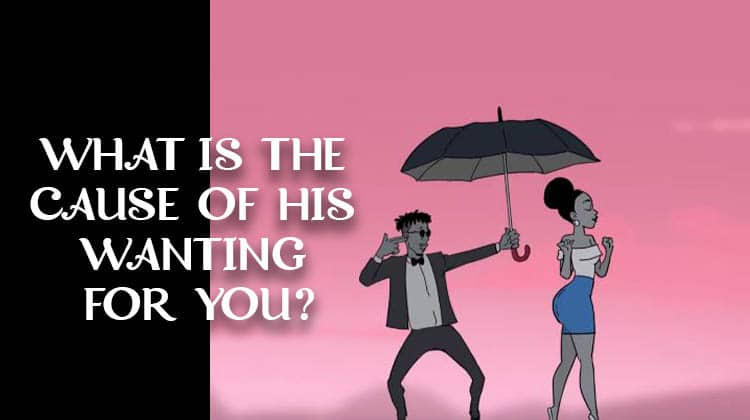 WHAT-IS-THE-CAUSE-OF-HIS-WANTING-FOR-YOU