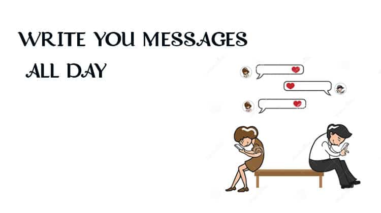 WRITE-YOU-MESSAGES-ALL-DAY SIGNS YOU ARE ON HIS MIND