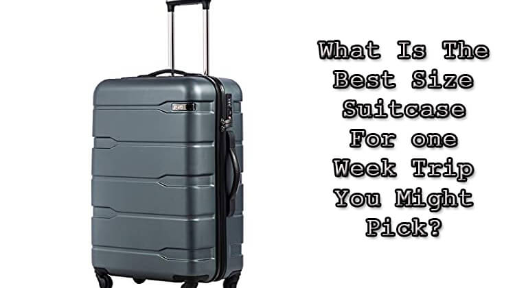 Best Size Suitcase For one Week Trip