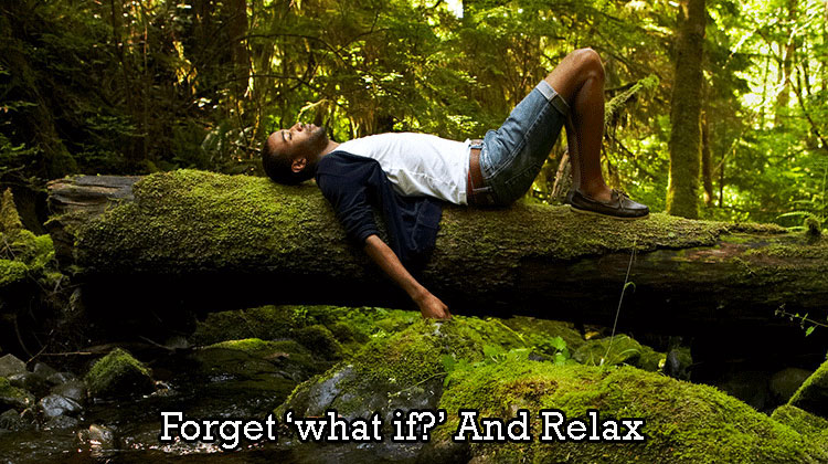 Forget-what-if-And-Relax