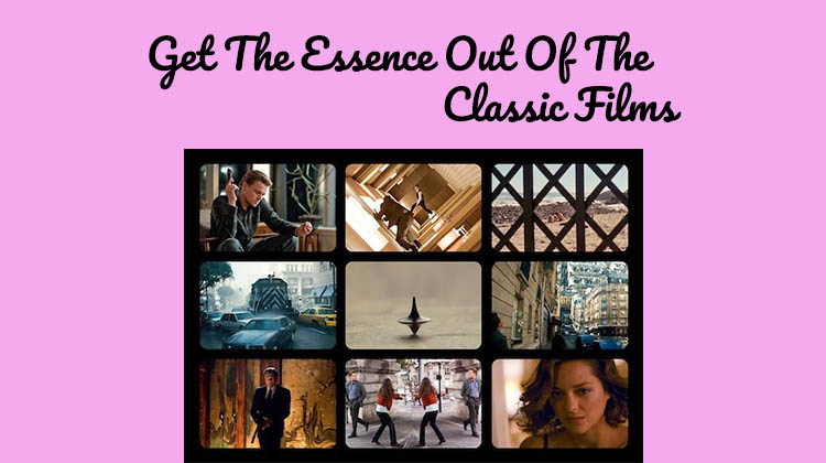 Get-The-Essence-Out-Of-The-Classic-Films