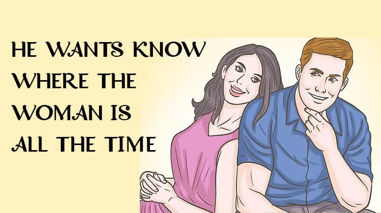 HE-WANTS-KNOW-WHERE-THE-WOMAN-IS-ALL-THE-TIME