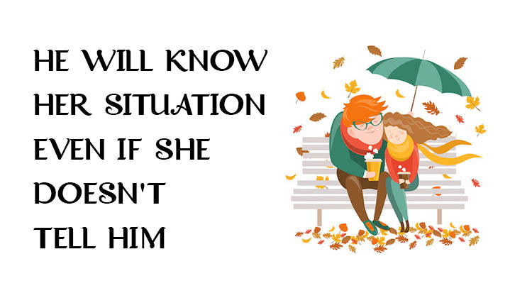 HE-WILL-KNOW-HER-SITUATION-EVEN-IF-SHE-DOESNT-TELL-HIM