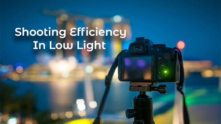 Shooting-Efficiency-In-Low-Light