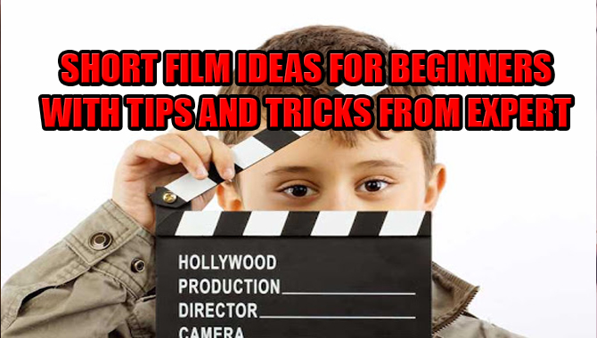 Short Film Ideas For Beginners With Tips And Tricks From Expert