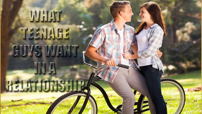 What Teenage Guys Want In A Relationship