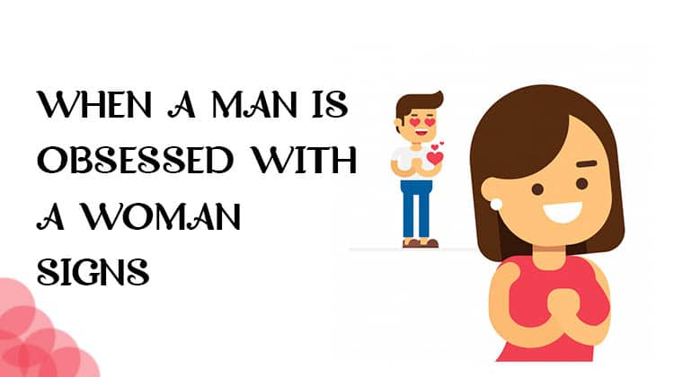 When a Man Is obsessEd With a Woman