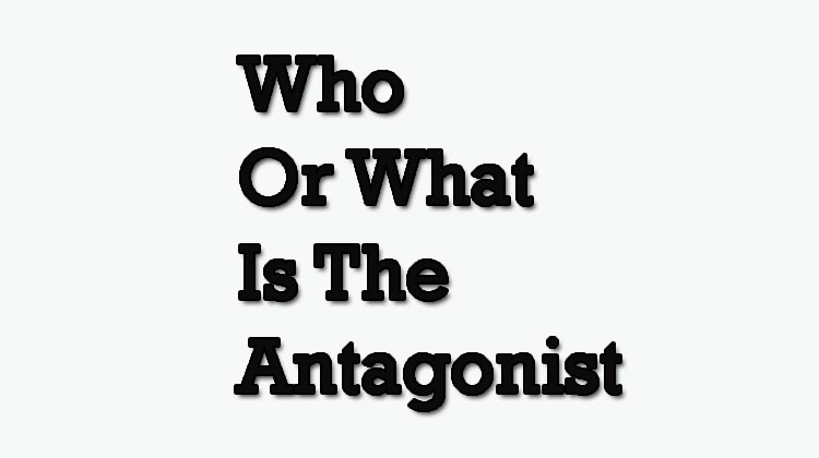 Who-Or-What-Is-The-Antagonist