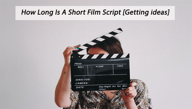 How Long Is A Short Film Script [Geting ideas]