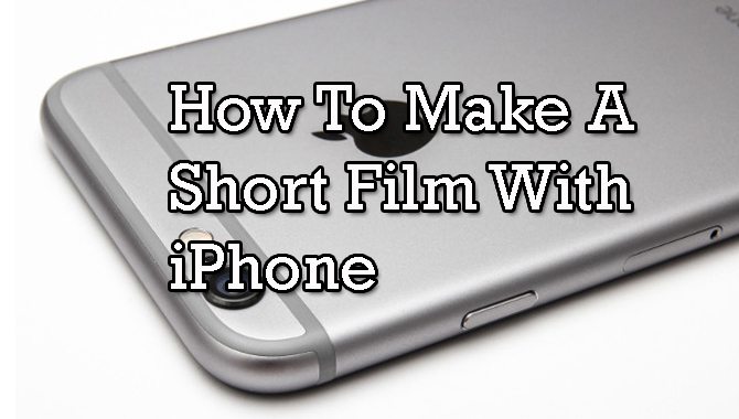 How To Make A Short Film With iPhone