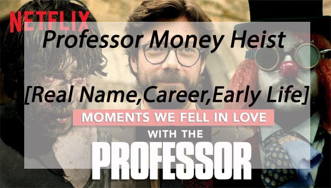 Professor Money Heist [Real Name,Career,Early Life]