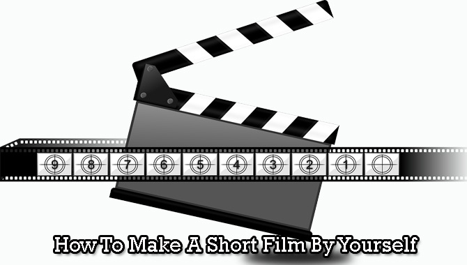 how to make a short film by yourself