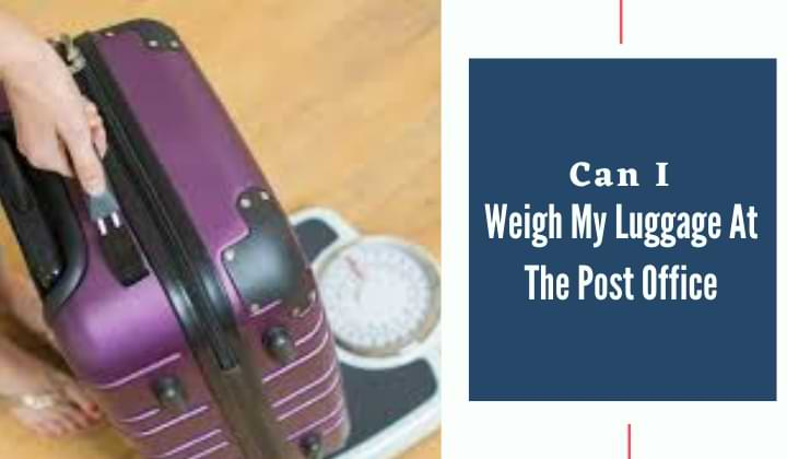 Can I weigh my luggage at the post office