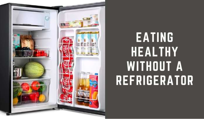 Eating Healthy Without A Refrigerator