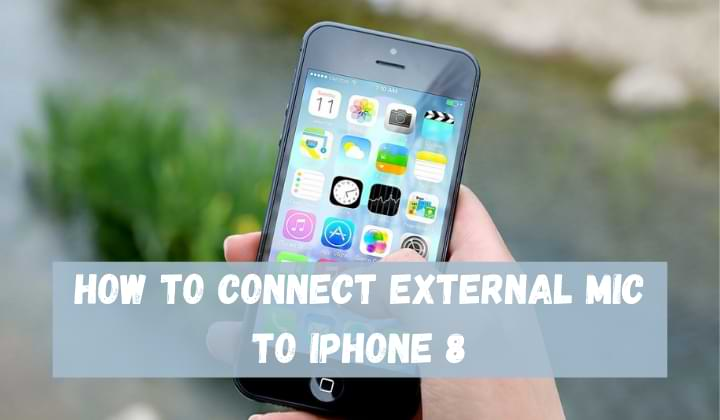How To Connect External Mic To iPhone 8