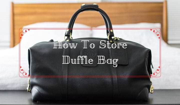 How To Store Duffle Bag