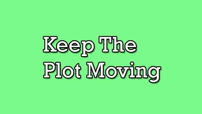 Keep the Plot Moving