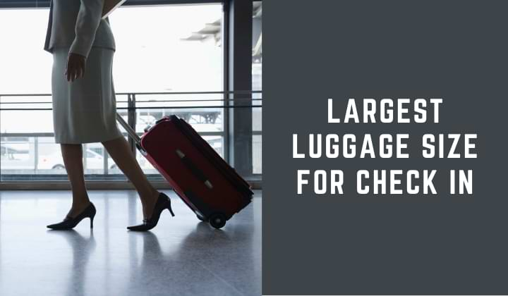 Largest Luggage Size For Check In