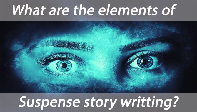 What Are The Elements Of Suspense Story Writing