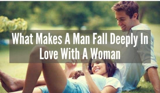 What Makes A Man Fall Deeply In Love With A Woman
