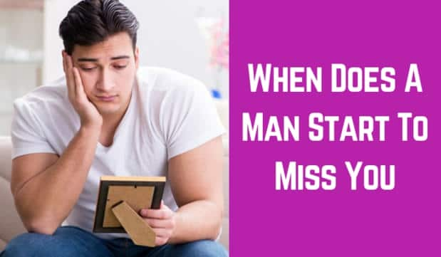 When Does A Man Start To Miss You