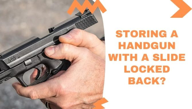 Storing A Handgun With A Slide Locked Back